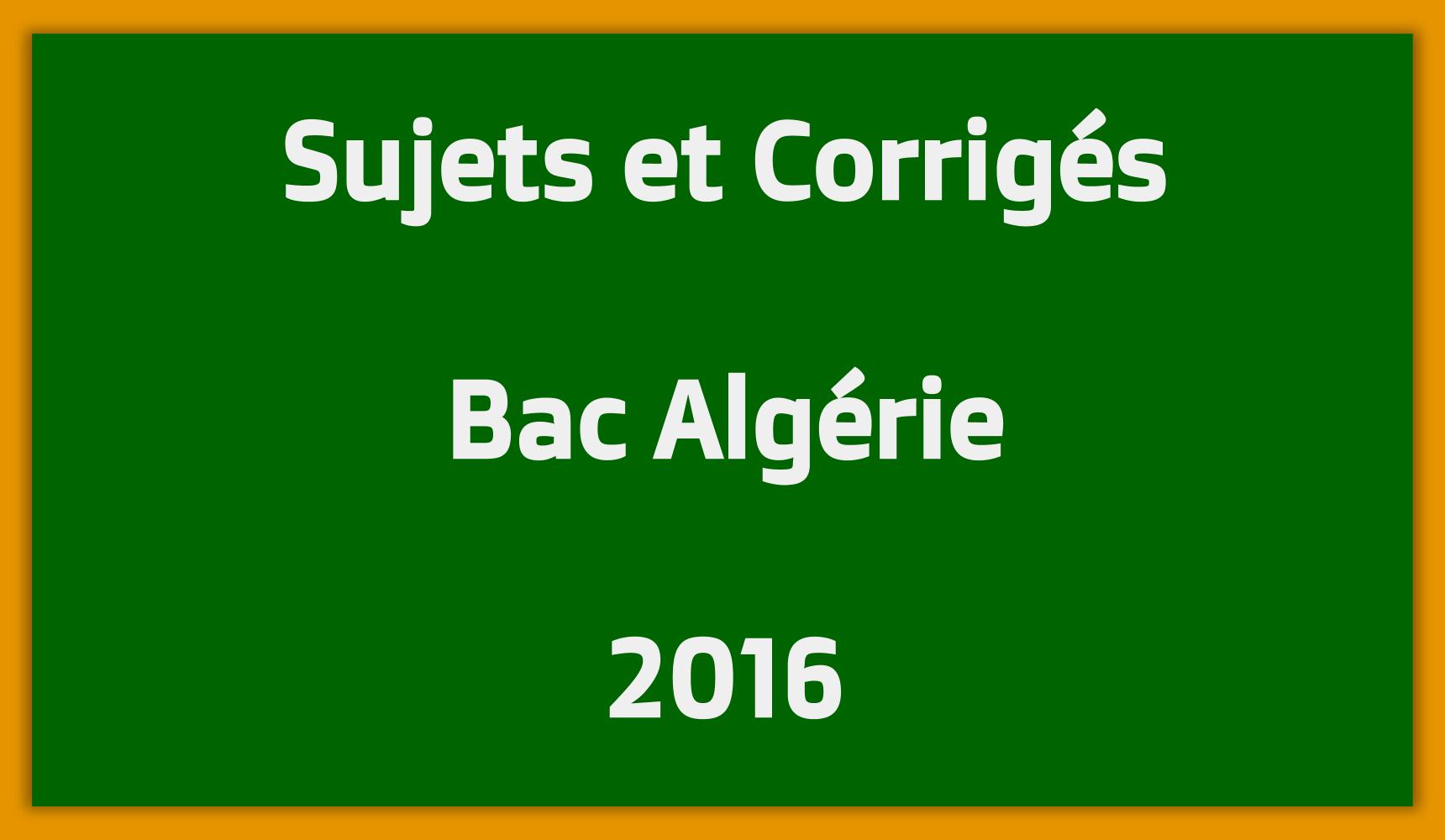 Sujets Corrigés Bac Algérie 2016