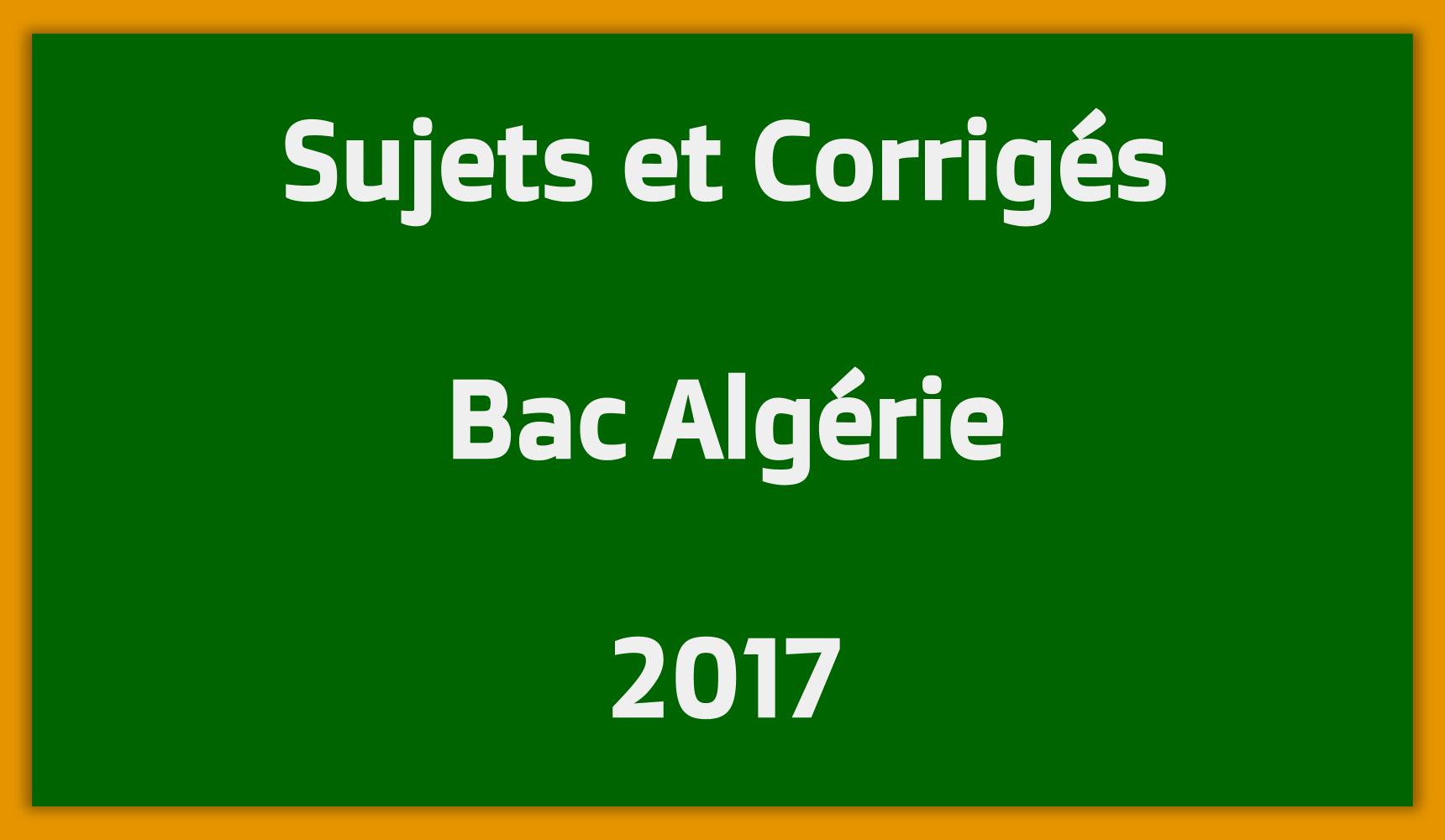 Sujets Corrigés Bac Algérie 2017