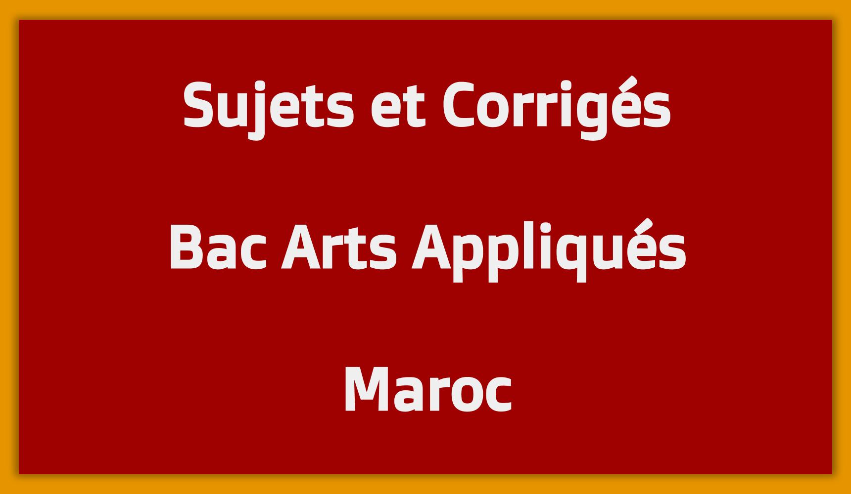 Sujets Corrigés Bac Arts Appliqués Maroc