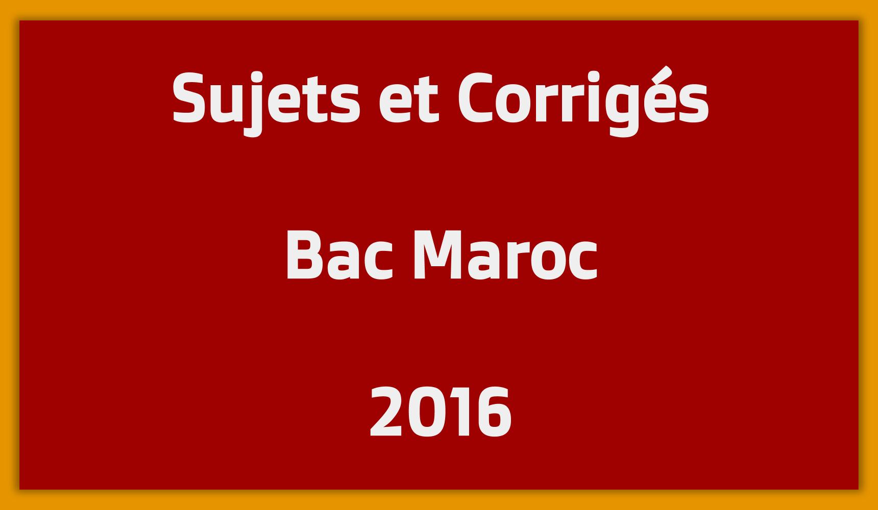 Sujets Corrigés Bac Maroc 2016
