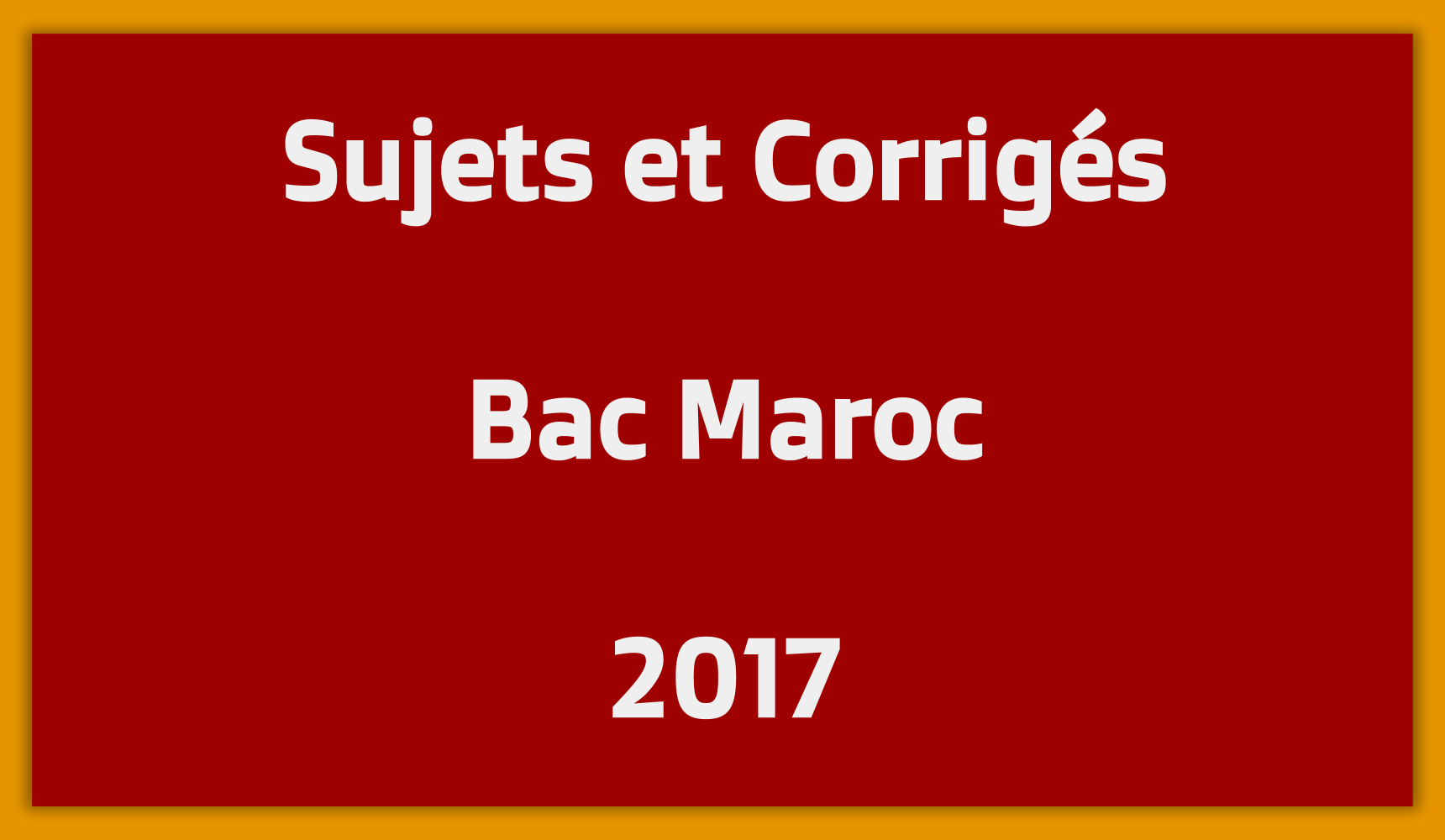 Sujets Corrigés Bac Maroc 2017