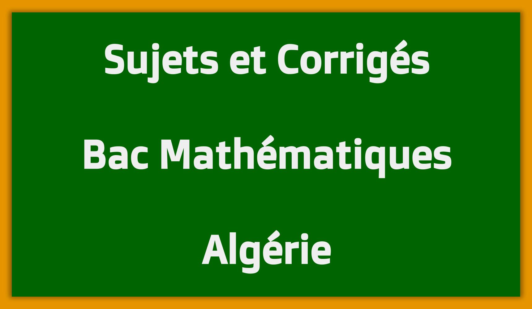 Sujets Corrigés Bac Mathématiques Algérie