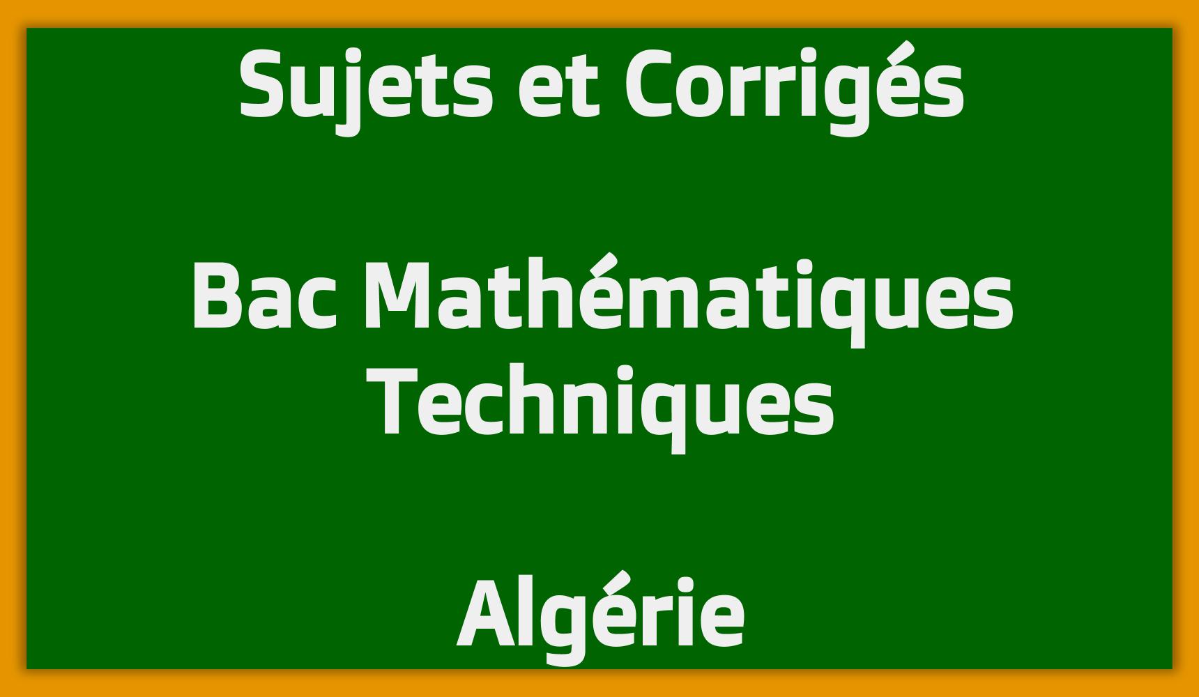 Sujets Corrigés Bac Mathématiques Techniques Algérie