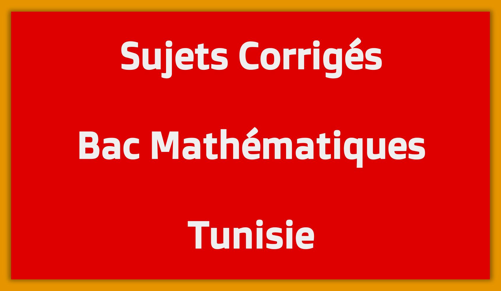 Sujets Corrigés Bac Mathématiques Tunisie