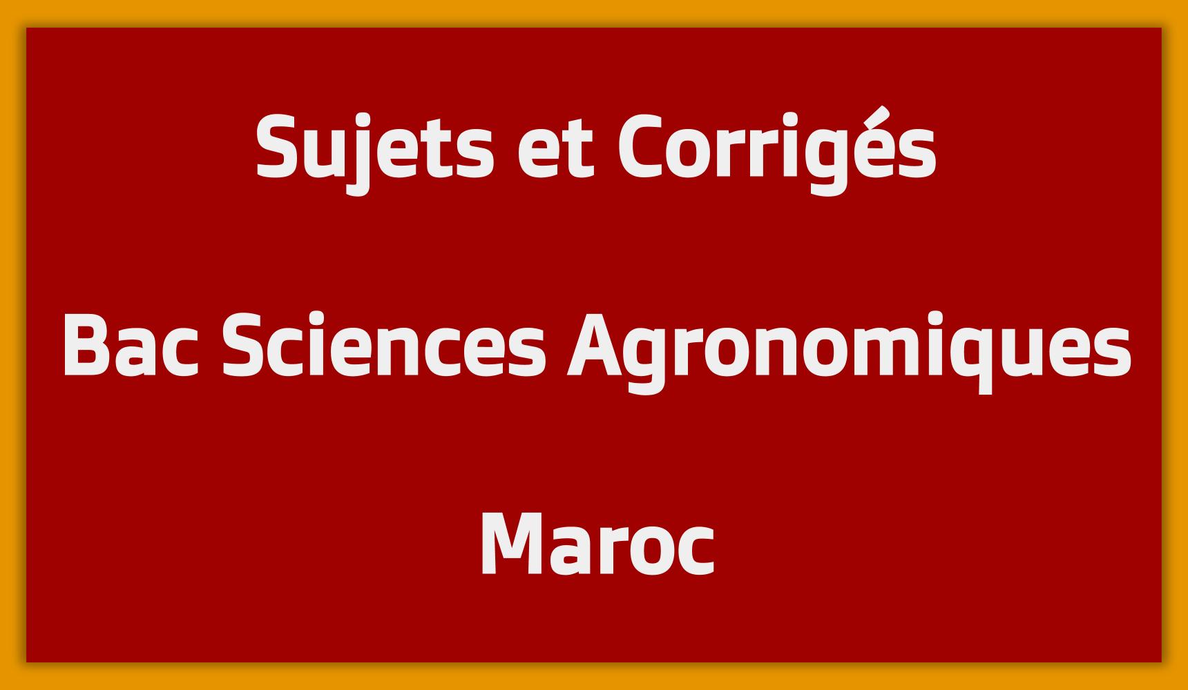 Sujets Corrigés Bac Sciences Agronomiques Maroc