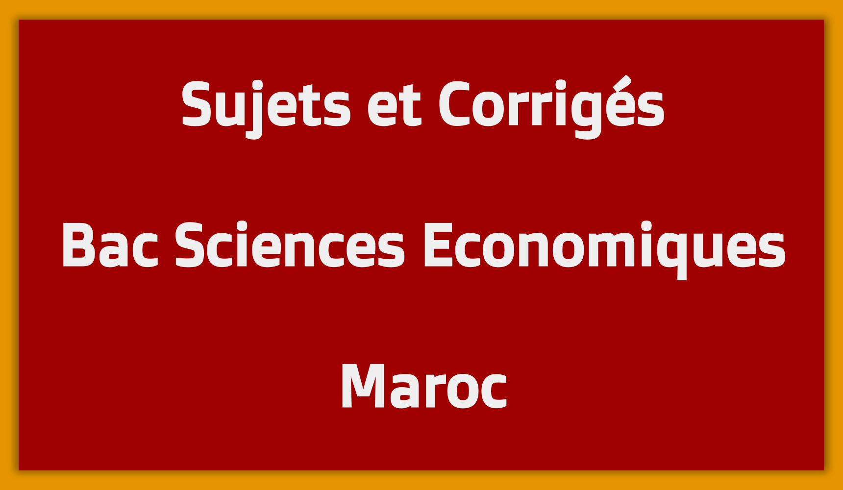 Sujets Corrigés Bac Sciences Economiques Maroc