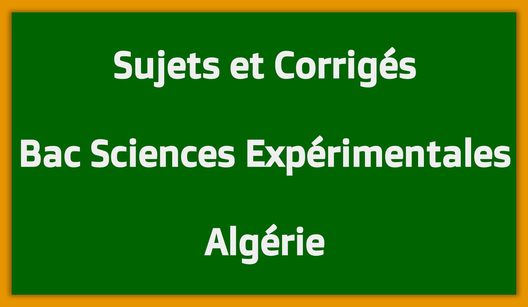 Sujets Corrigés Bac Sciences Expérimentales Algérie