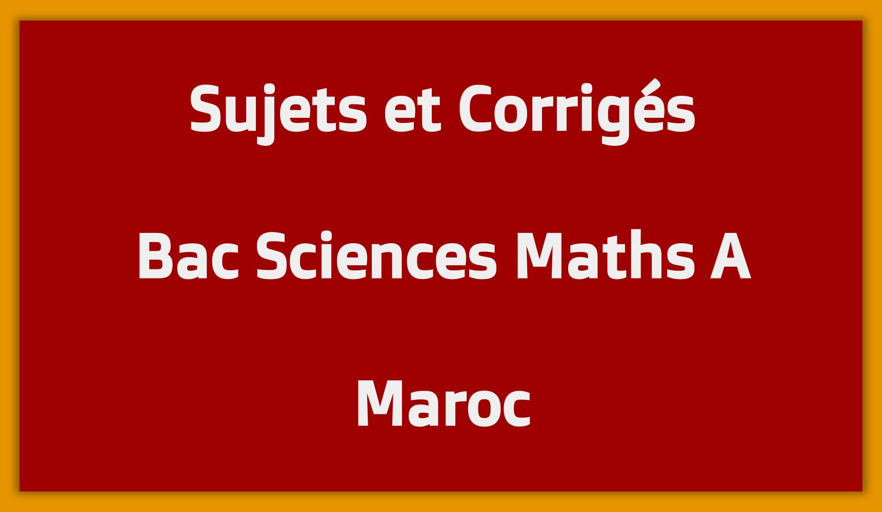 Sujets Corrigés Bac Sciences Maths A Maroc