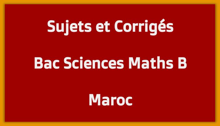 Sujets Corrigés Bac Sciences Maths B Maroc - Mon Bac