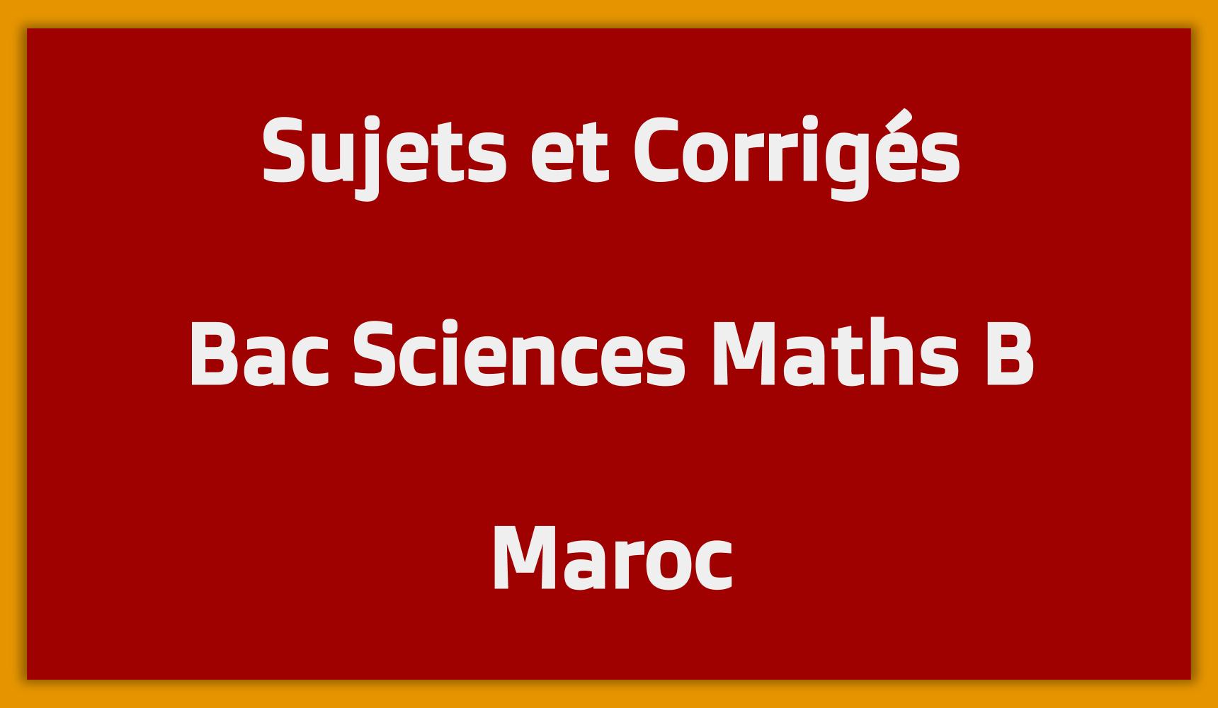 Sujets Corrigés Bac Sciences Maths B Maroc