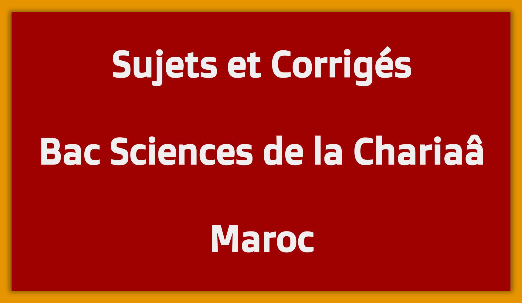 Sujets Corrigés Bac Sciences de la Chariaâ Maroc
