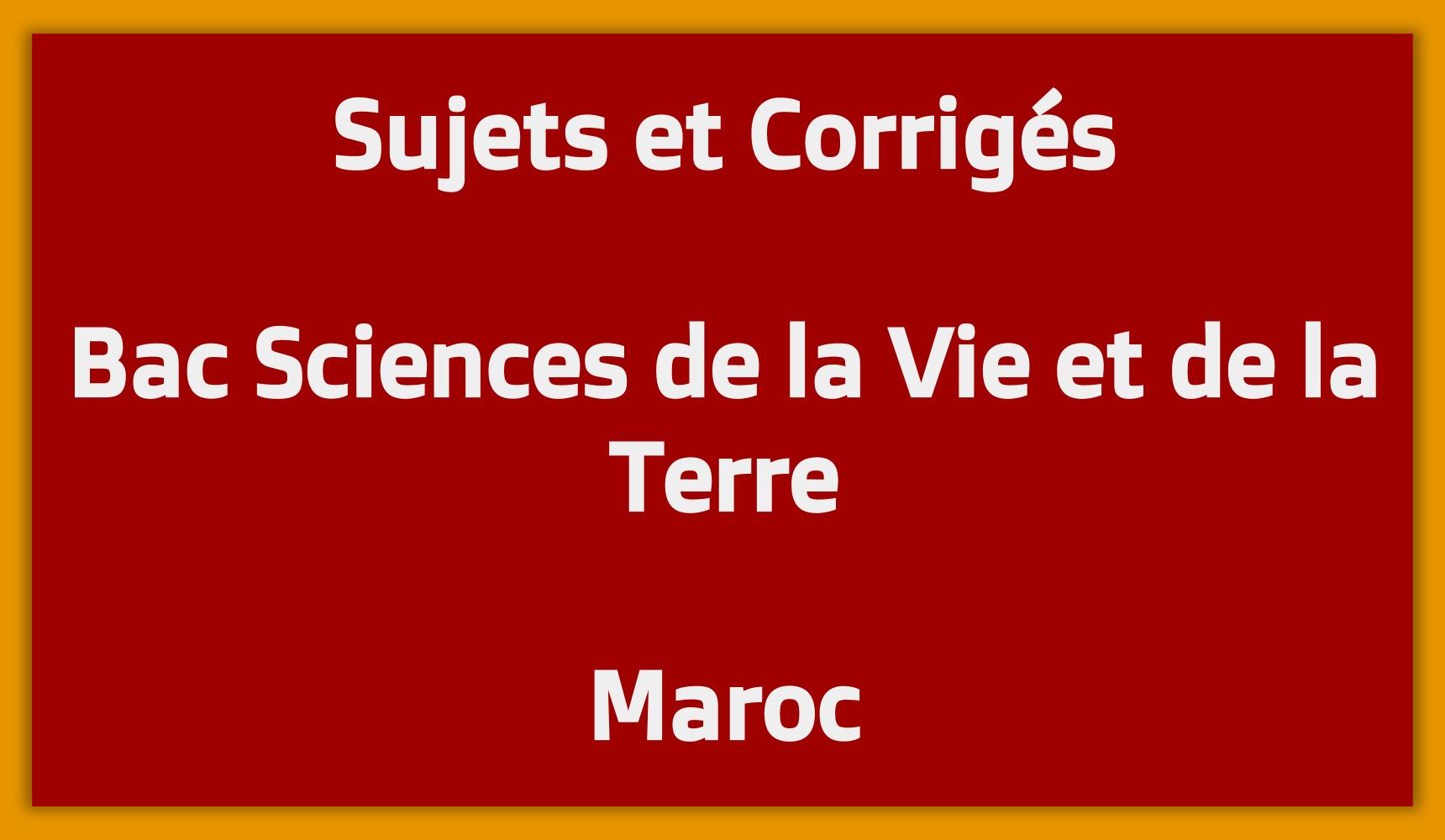 Sujets Corrigés Bac Sciences de la Vie et de la Terre Maroc