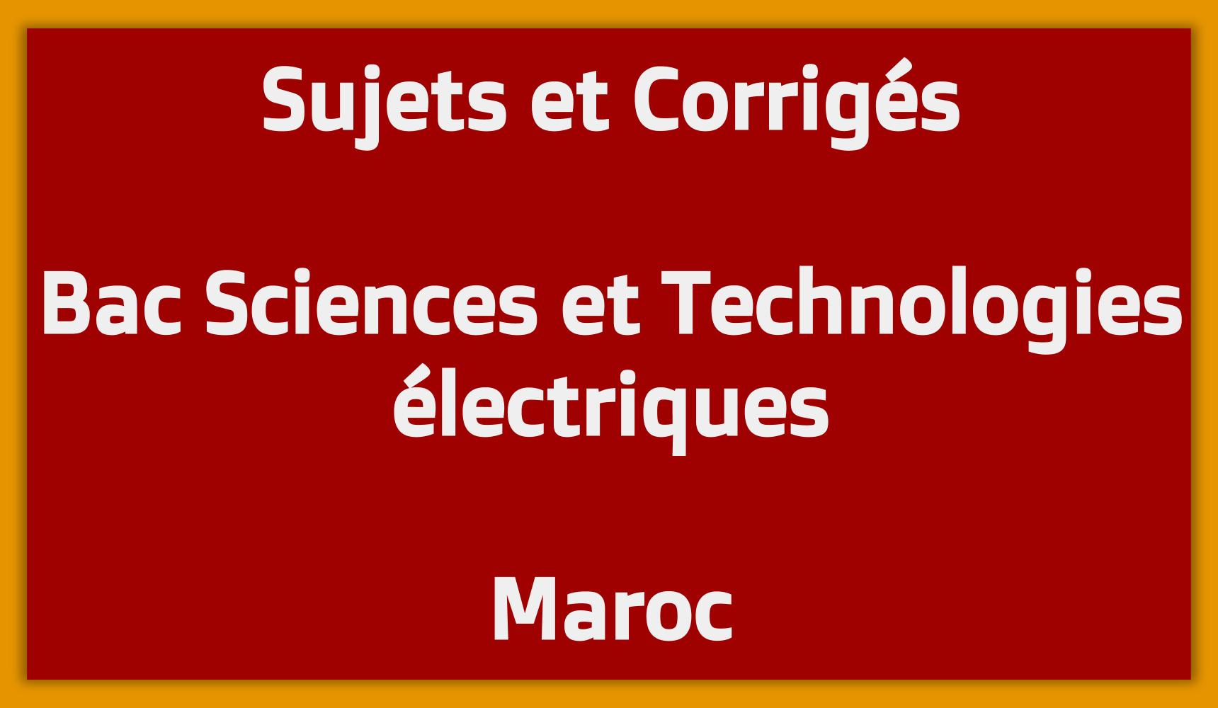 Sujets Corrigés Bac Sciences et Technologies électriques Maroc