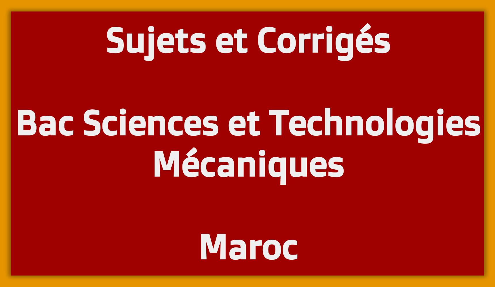 Sujets Corrigés Bac Sciences et Technologies Mécaniques Maroc