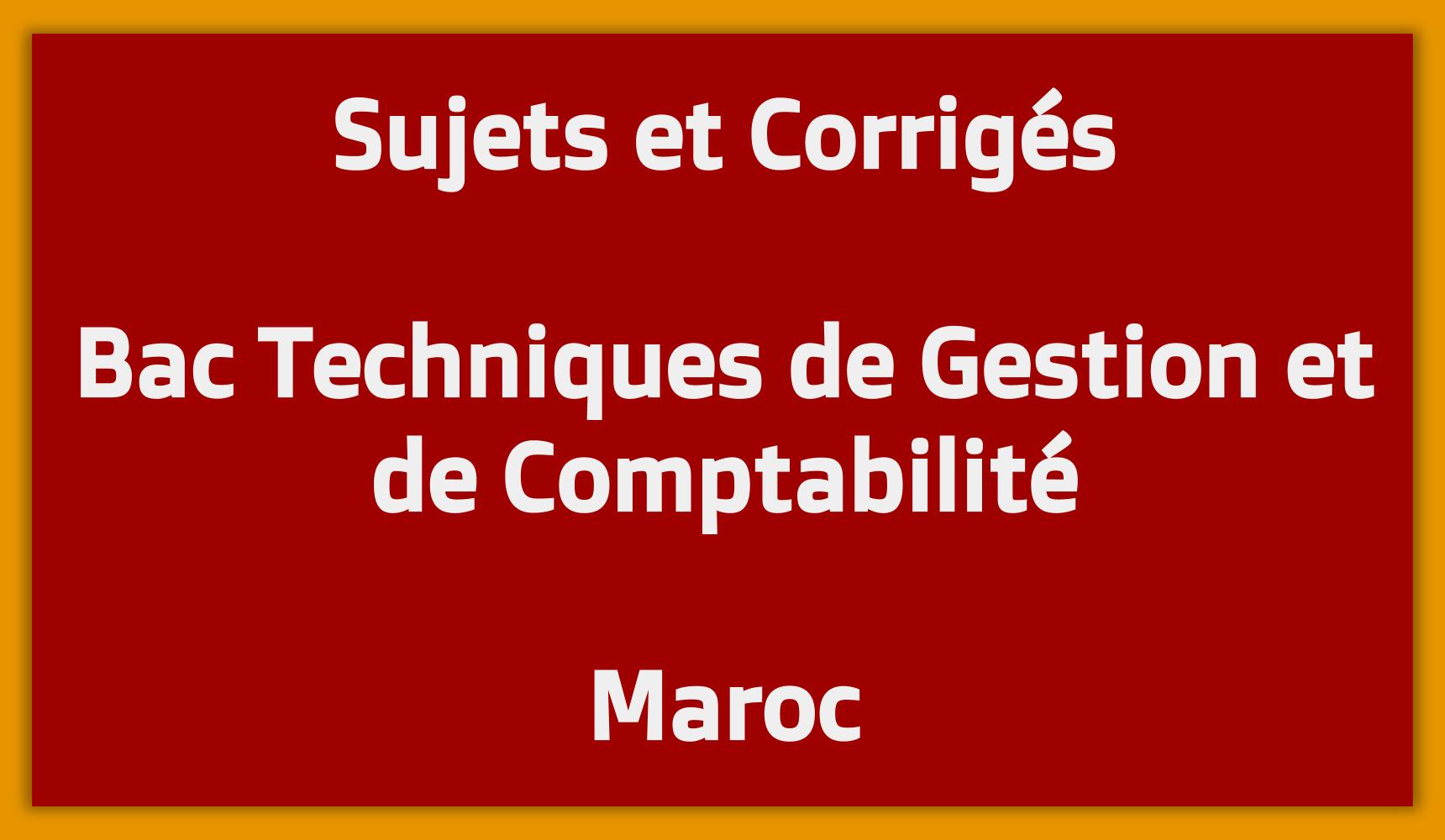 Sujets Corrigés Bac Techniques de Gestion et de Comptabilité Maroc