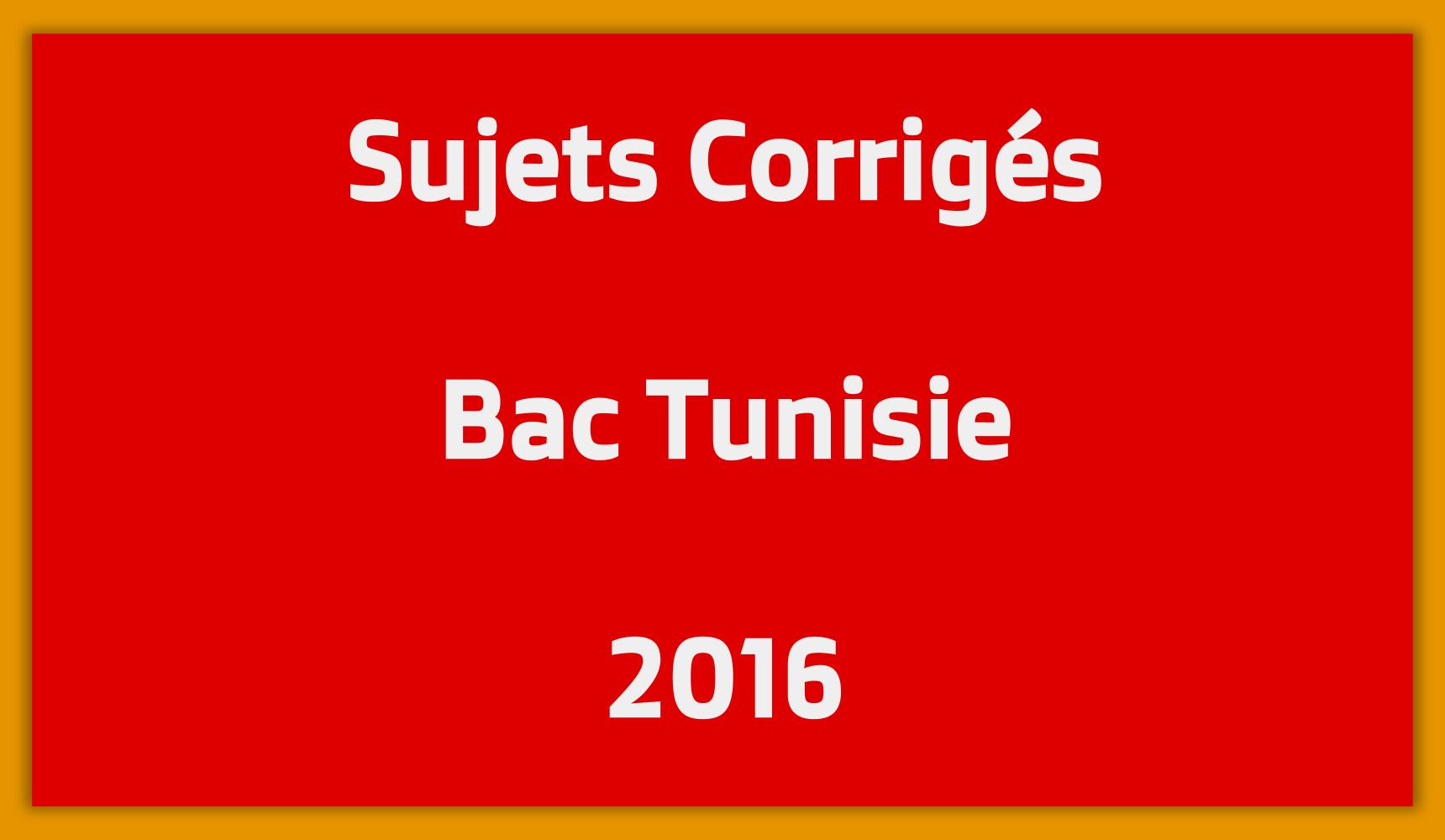 Sujets Corrigés Bac Tunisie 2016