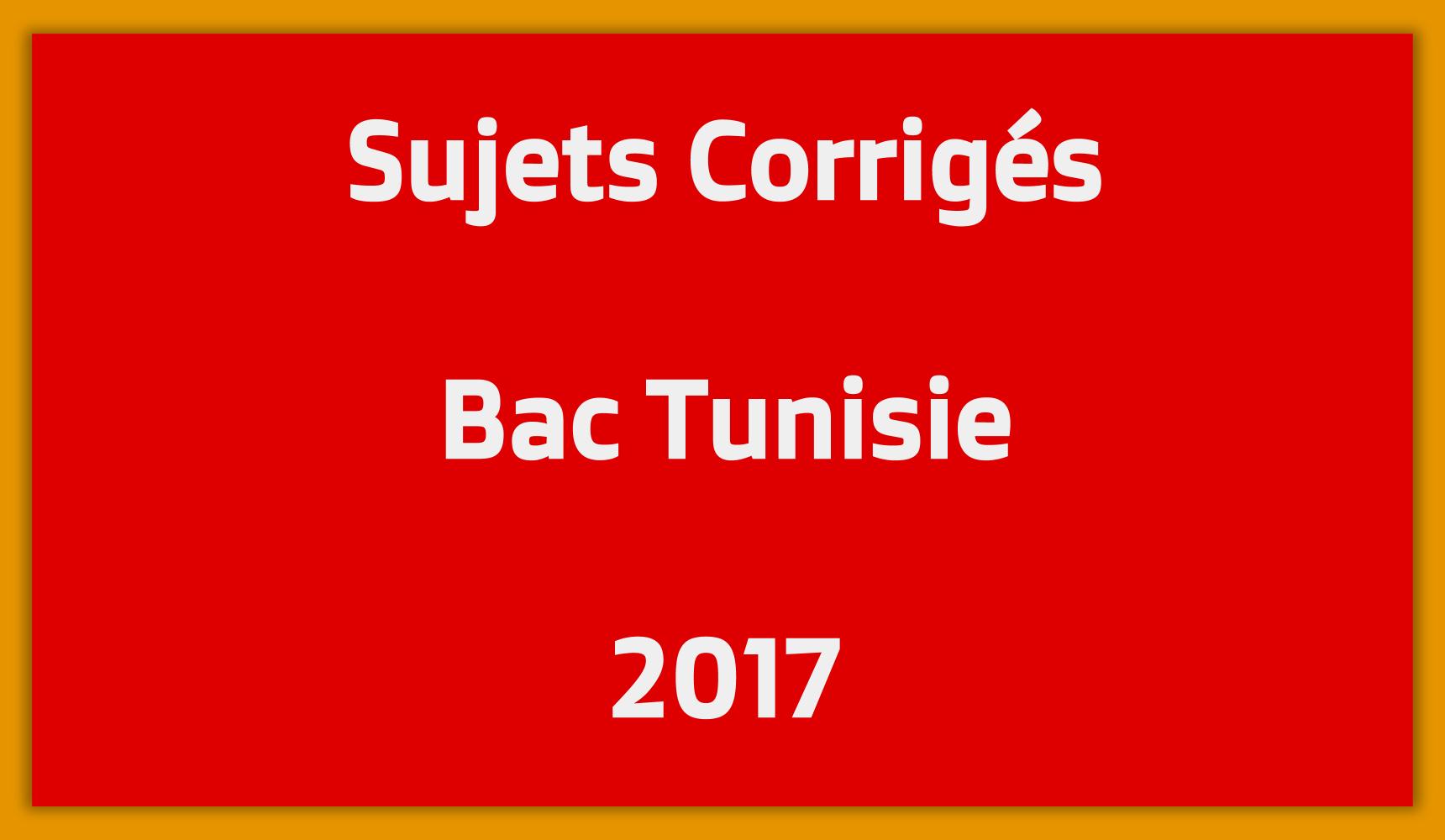 Sujets Corrigés Bac Tunisie 2017