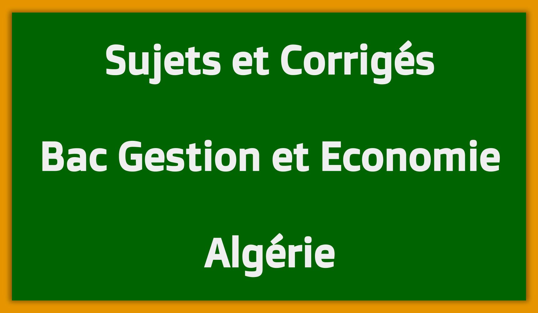 Télécharger Sujets Corrigés Bac Gestion et Economie Algérie