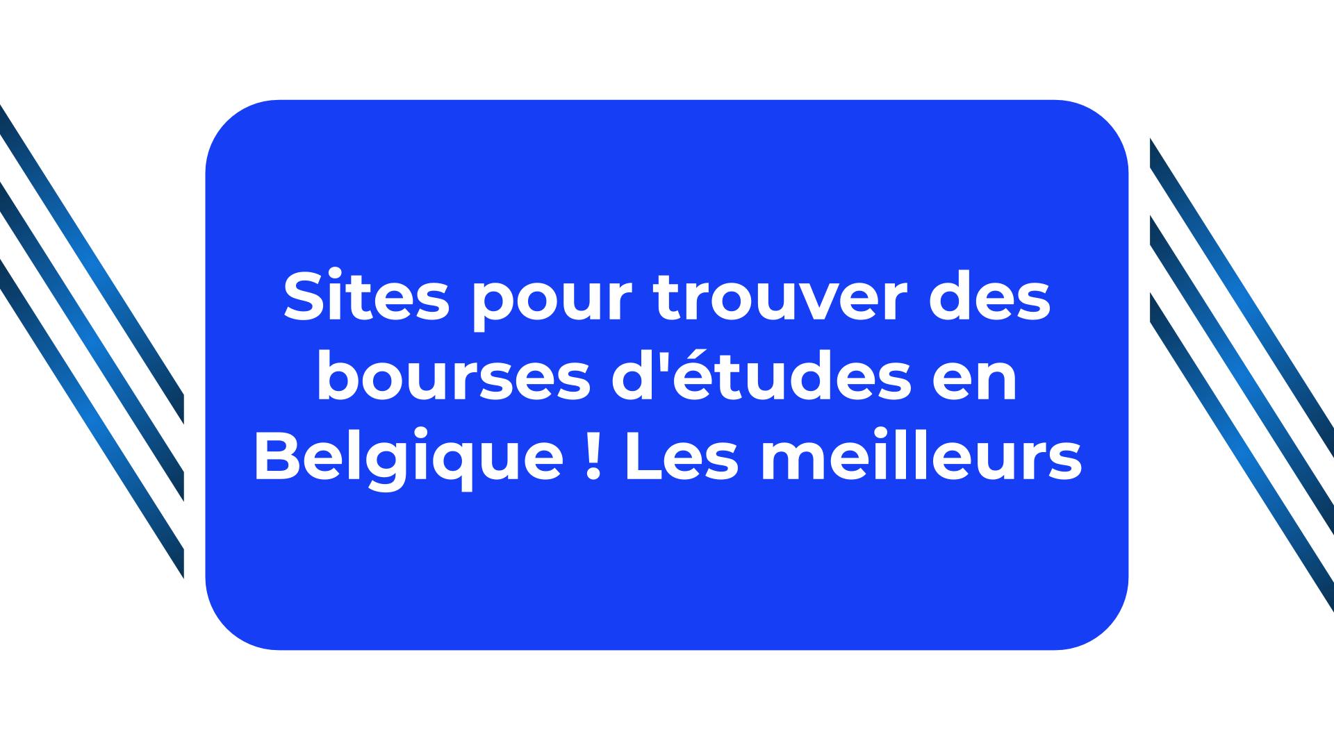 Sites pour trouver des bourses d'études en Belgique ! Les meilleurs