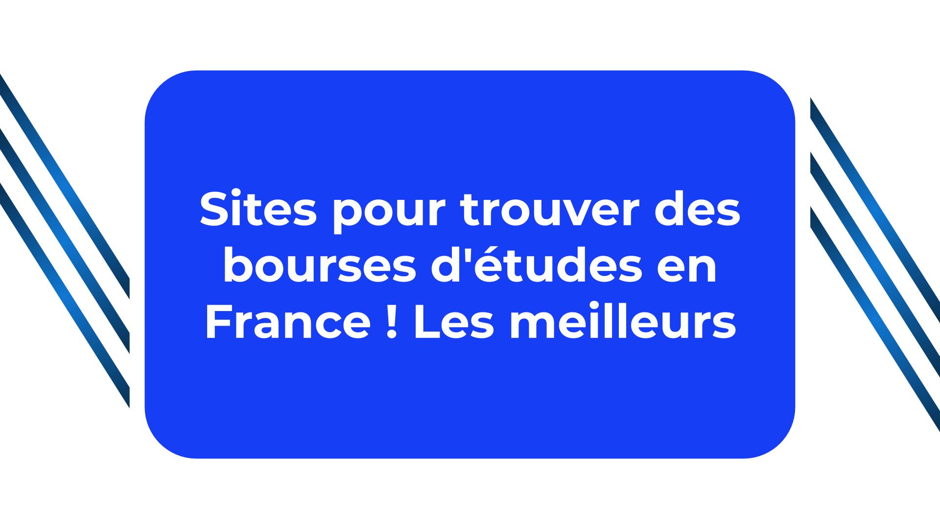Sites pour trouver des bourses d'études en France ! Les meilleurs